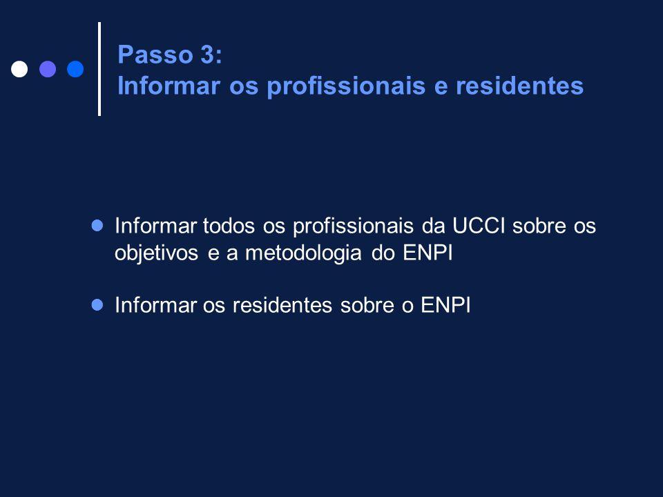 Informar todos os profissionais da UCCI sobre os objetivos e a metodologia do ENPI Informar os residentes sobre o ENPI Passo 3: Informar os profission