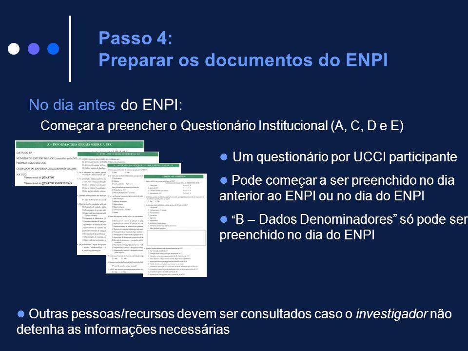 No dia antes do ENPI: Começar a preencher o Questionário Institucional (A, C, D e E) Passo 4: Preparar os documentos do ENPI Um questionário por UCCI