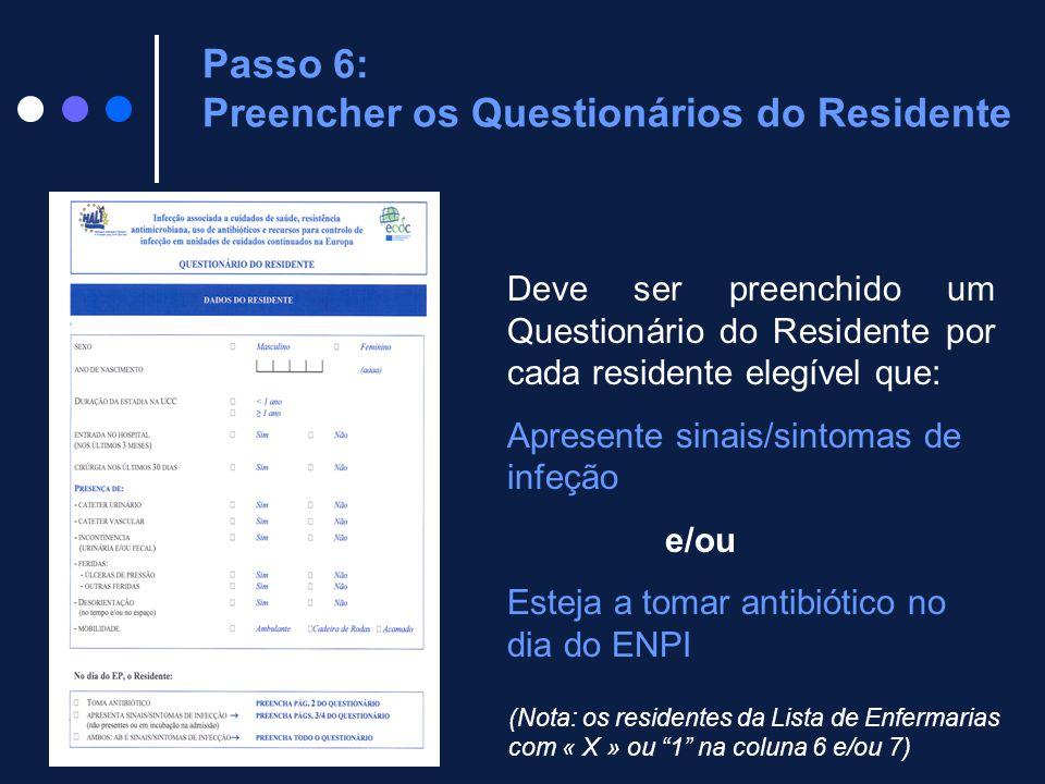 Passo 6: Preencher os Questionários do Residente Deve ser preenchido um Questionário do Residente por cada residente elegível que: Apresente sinais/si