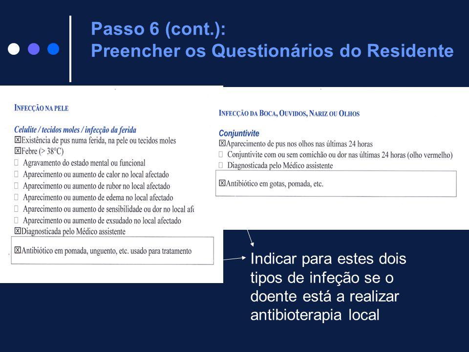 Indicar para estes dois tipos de infeção se o doente está a realizar antibioterapia local Passo 6 (cont.): Preencher os Questionários do Residente