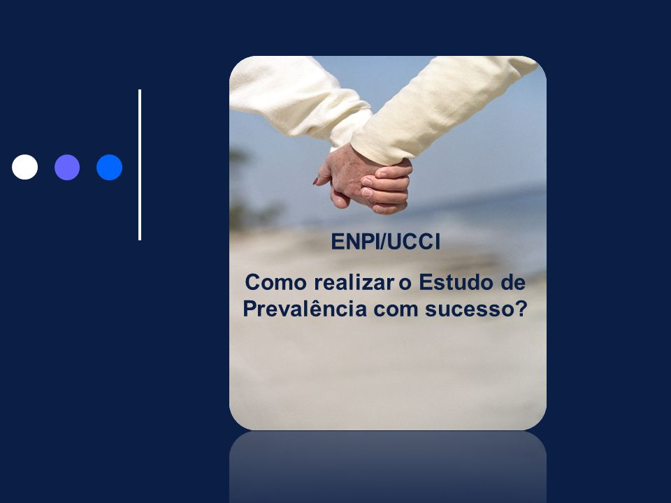 ENPI/UCCI Como realizar o Estudo de Prevalência com sucesso?