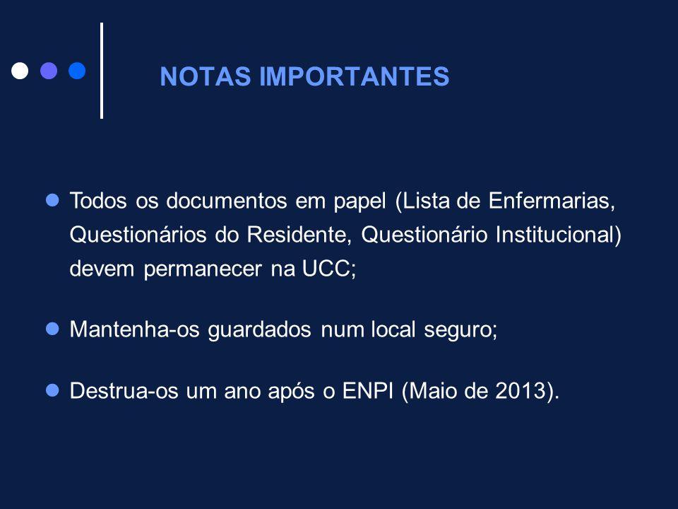 NOTAS IMPORTANTES Todos os documentos em papel (Lista de Enfermarias, Questionários do Residente, Questionário Institucional) devem permanecer na UCC;
