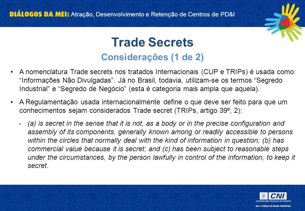Atração, Desenvolvimento e Retenção de Centros de PD&I Trade Secrets A nomenclatura Trade secrets nos tratados Internacionais (CUP e TRIPs) é usada co