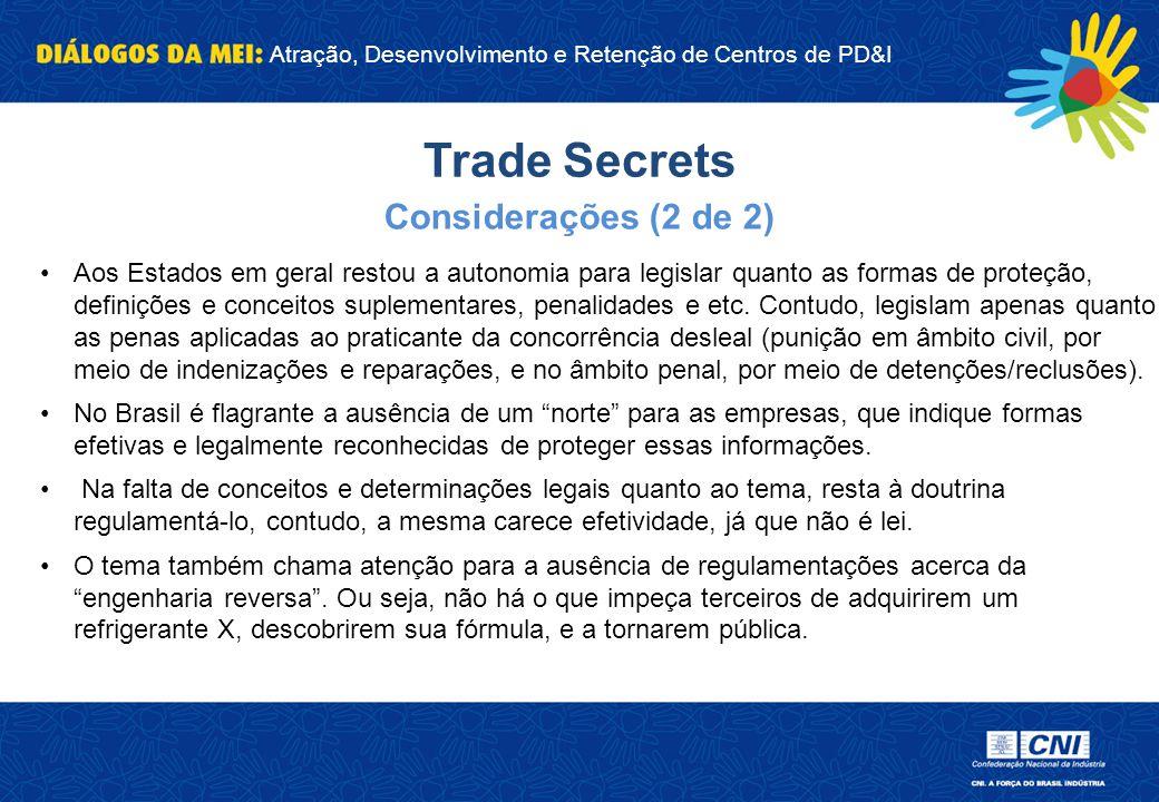 Atração, Desenvolvimento e Retenção de Centros de PD&I Trade Secrets Aos Estados em geral restou a autonomia para legislar quanto as formas de proteçã