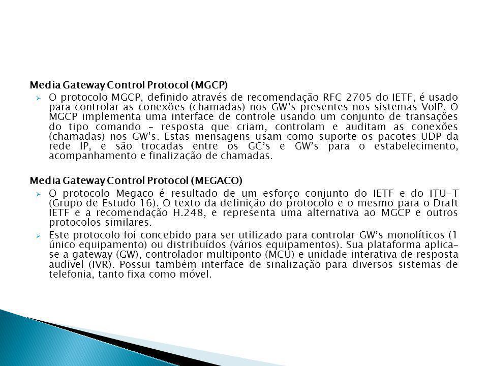 Media Gateway Control Protocol (MGCP)  O protocolo MGCP, definido através de recomendação RFC 2705 do IETF, é usado para controlar as conexões (chama