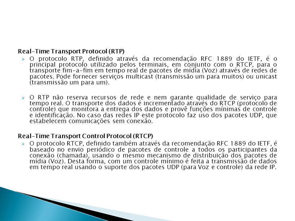 Real-Time Transport Protocol (RTP)  O protocolo RTP, definido através da recomendação RFC 1889 do IETF, é o principal protocolo utilizado pelos termi