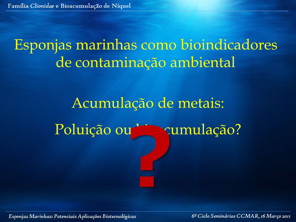 Esponjas Marinhas: Potenciais Aplicações Biotecnológicas Família Clionidae e Bioacumulação de Níquel Esponjas marinhas como bioindicadores de contamin