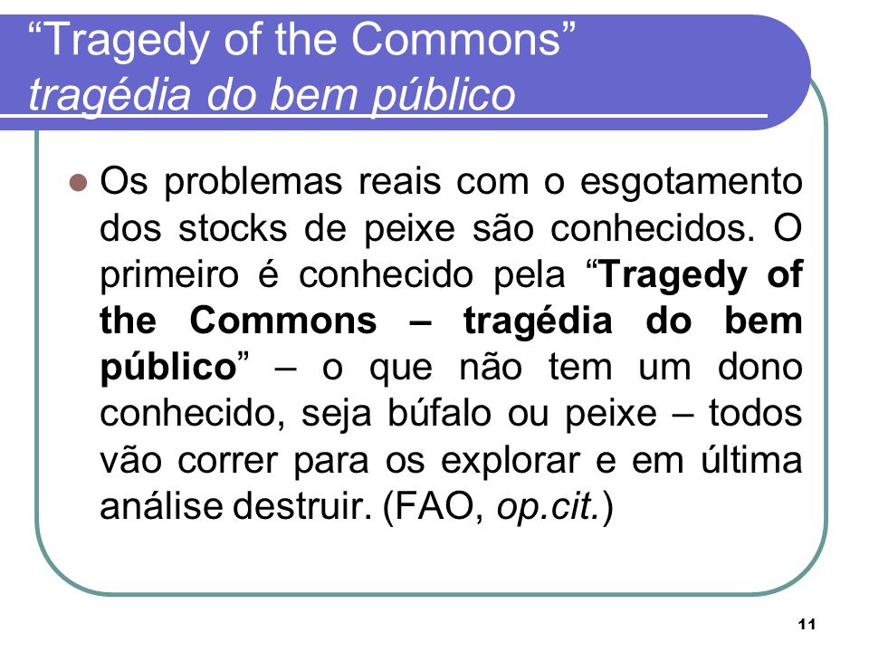 """11 """"Tragedy of the Commons"""" tragédia do bem público Os problemas reais com o esgotamento dos stocks de peixe são conhecidos. O primeiro é conhecido pe"""