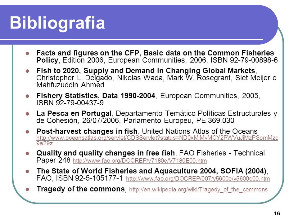 16 Bibliografia Facts and figures on the CFP, Basic data on the Common Fisheries Policy, Edition 2006, European Communities, 2006, ISBN 92-79-00898-6