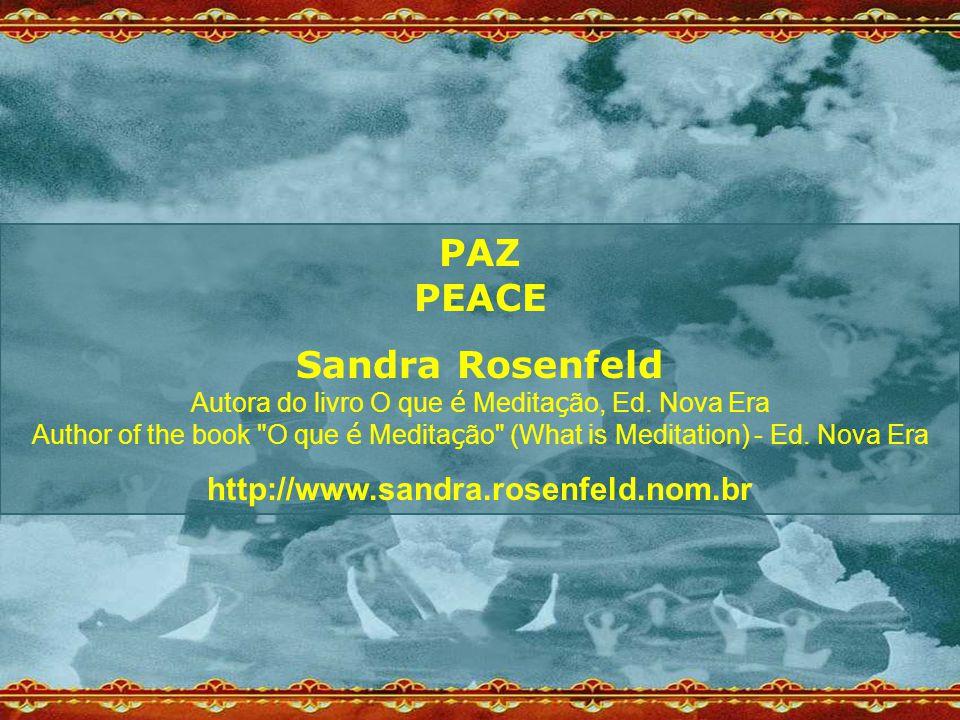 PAZ PEACE Sandra Rosenfeld Autora do livro O que é Medita ç ão, Ed. Nova Era Author of the book