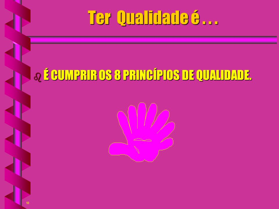10 Ter Qualidade é... b É CUMPRIR OS 8 PRINCÍPIOS DE QUALIDADE.