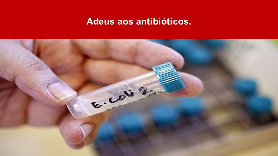 Adeus aos antibióticos.