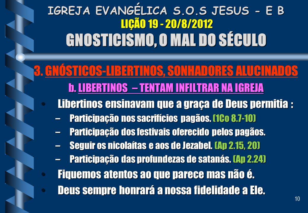 10 IGREJA EVANGÉLICA S.O.S JESUS - E B LIÇÃO 19 - 20/8/2012 GNOSTICISMO, O MAL DO SÉCULO 3. GNÓSTICOS-LIBERTINOS, SONHADORES ALUCINADOS b. LIBERTINOS