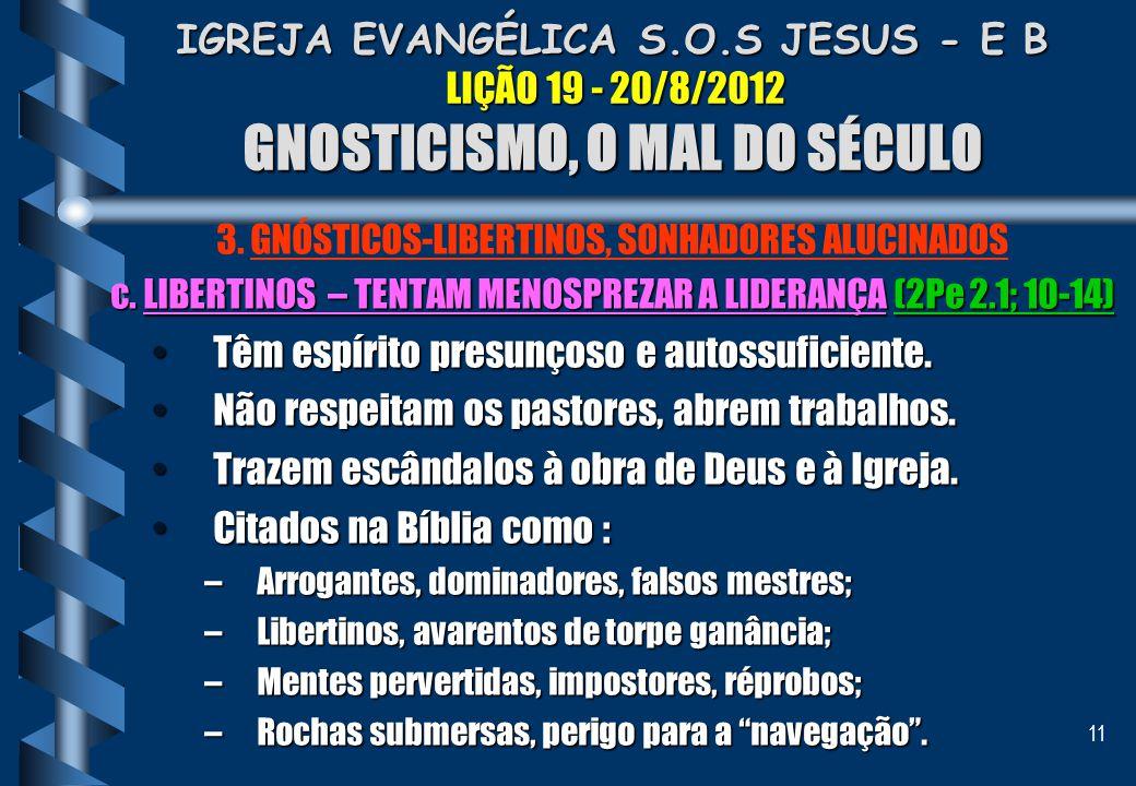 11 IGREJA EVANGÉLICA S.O.S JESUS - E B LIÇÃO 19 - 20/8/2012 GNOSTICISMO, O MAL DO SÉCULO 3. GNÓSTICOS-LIBERTINOS, SONHADORES ALUCINADOS c. LIBERTINOS
