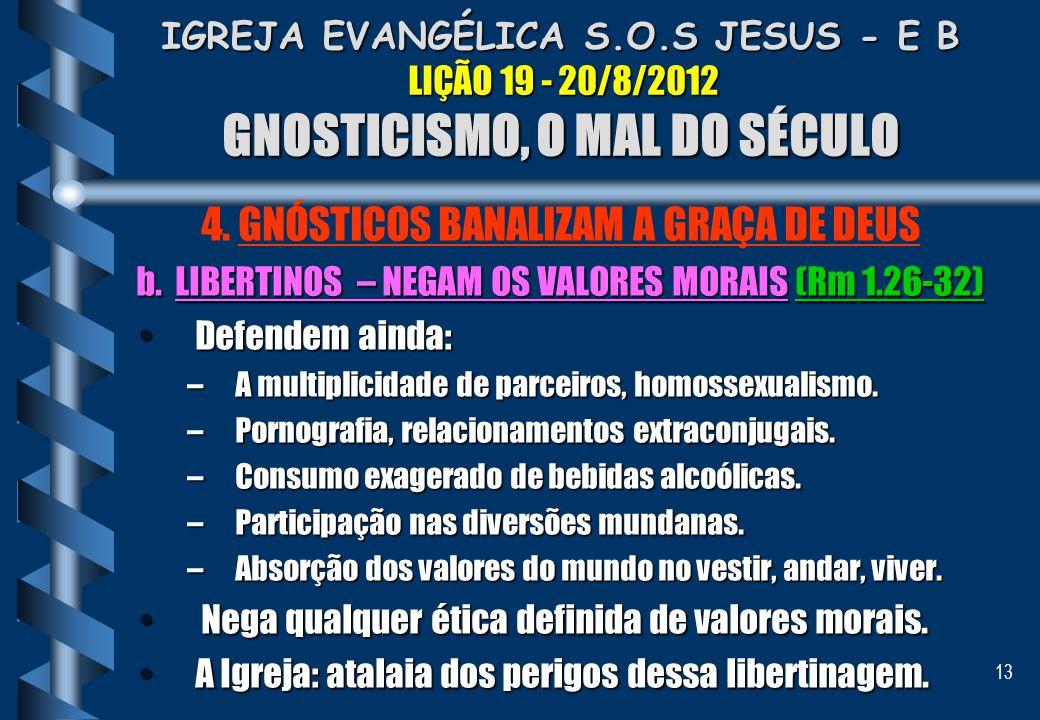 13 IGREJA EVANGÉLICA S.O.S JESUS - E B LIÇÃO 19 - 20/8/2012 GNOSTICISMO, O MAL DO SÉCULO 4. GNÓSTICOS BANALIZAM A GRAÇA DE DEUS b. LIBERTINOS – NEGAM