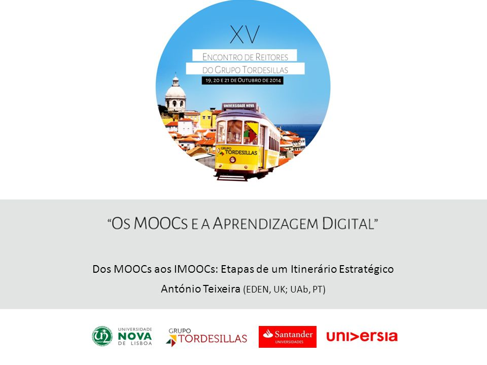 Dos MOOCs aos IMOOCs: Etapas de um Itinerário Estratégico António Teixeira (EDEN, UK; UAb, PT)