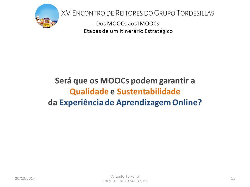 Dos MOOCs aos IMOOCs: Etapas de um Itinerário Estratégico 20/10/201411 António Teixeira (EDEN, UK; BSTPI, USA; UAb, PT) Será que os MOOCs podem garantir a Qualidade e Sustentabilidade da Experiência de Aprendizagem Online