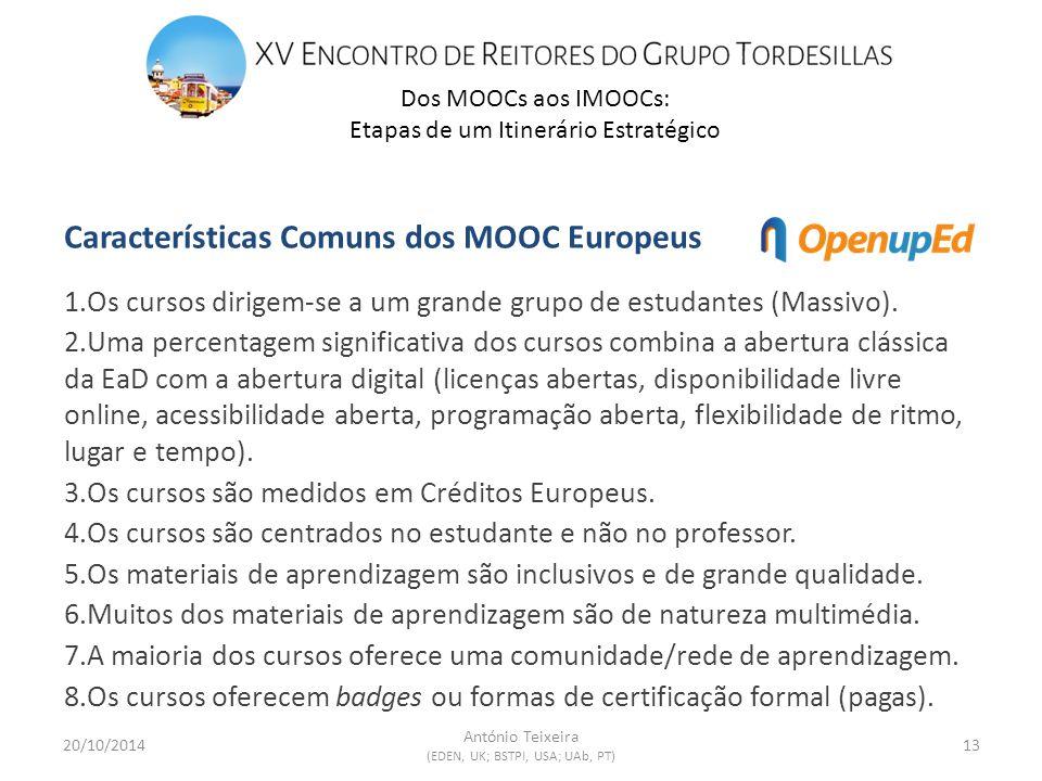 Dos MOOCs aos IMOOCs: Etapas de um Itinerário Estratégico 20/10/201413 António Teixeira (EDEN, UK; BSTPI, USA; UAb, PT) Características Comuns dos MOOC Europeus 1.Os cursos dirigem-se a um grande grupo de estudantes (Massivo).