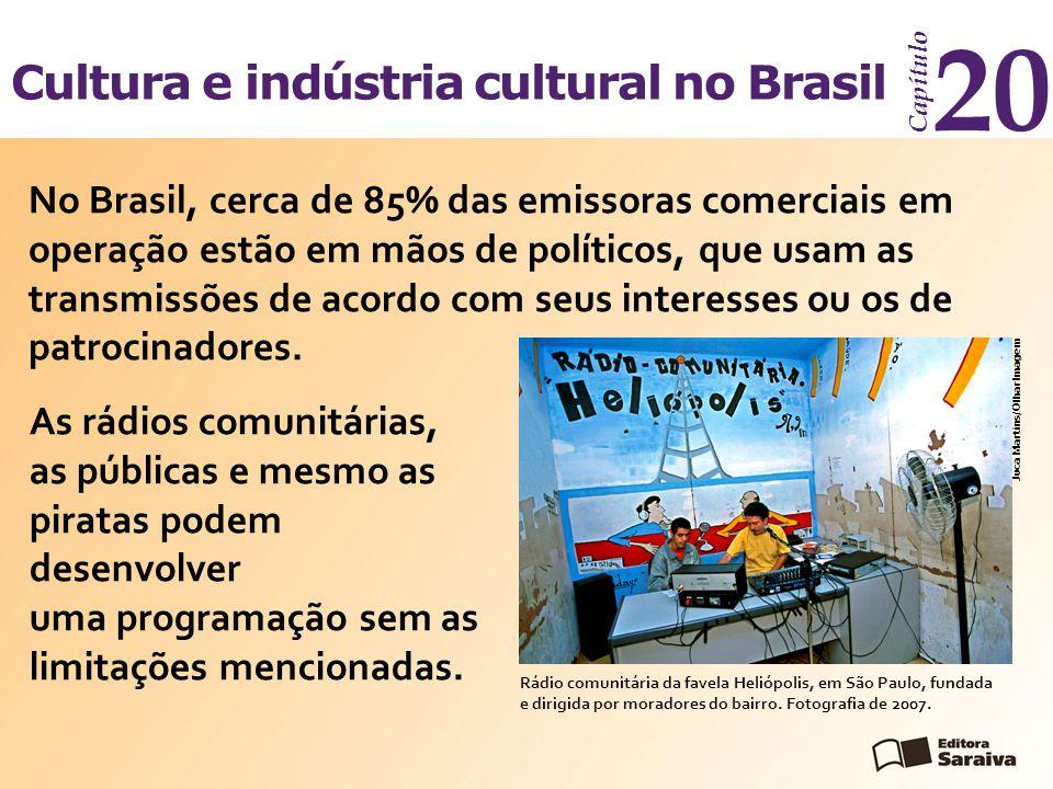 Cultura e indústria cultural no Brasil Capítulo 20 Juca Martins/Olhar Imagem No Brasil, cerca de 85% das emissoras comerciais em operação estão em mão