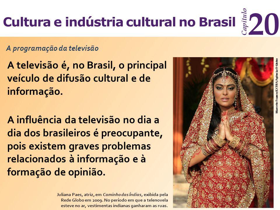 Cultura e indústria cultural no Brasil Capítulo 20 A programação da televisão A influência da televisão no dia a dia dos brasileiros é preocupante, pois existem graves problemas relacionados à informação e à formação de opinião.