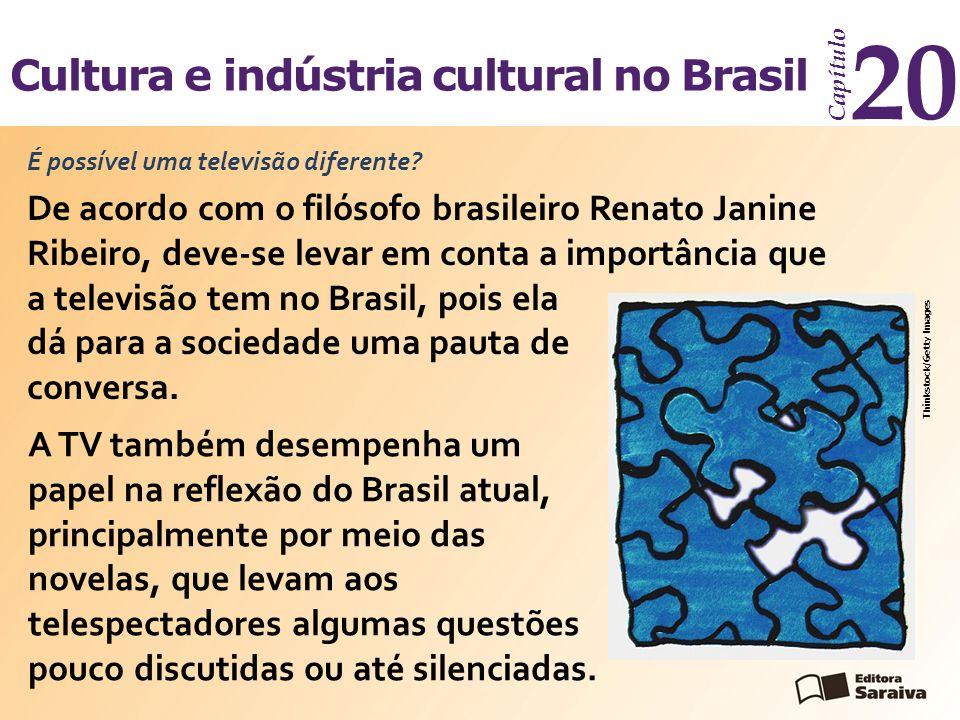 Cultura e indústria cultural no Brasil Capítulo 20 De acordo com o filósofo brasileiro Renato Janine Ribeiro, deve-se levar em conta a importância que