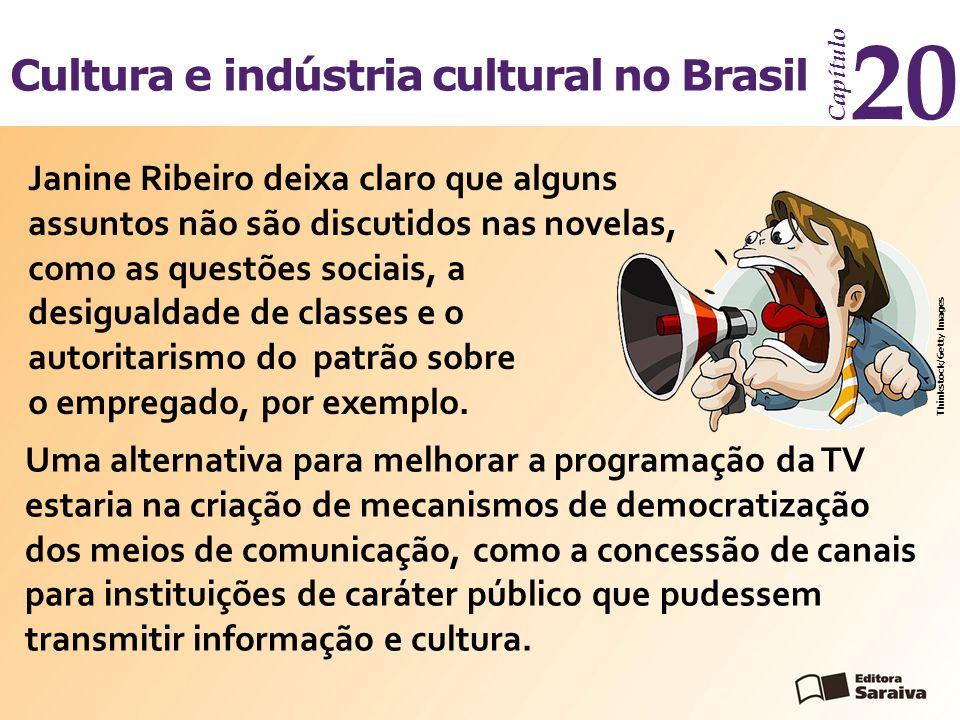 Cultura e indústria cultural no Brasil Capítulo 20 Uma alternativa para melhorar a programação da TV estaria na criação de mecanismos de democratização dos meios de comunicação, como a concessão de canais para instituições de caráter público que pudessem transmitir informação e cultura.