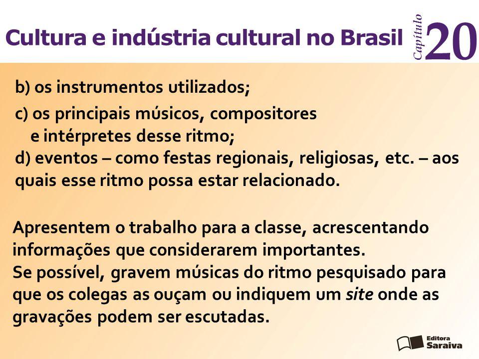 Cultura e indústria cultural no Brasil Capítulo 20 b) os instrumentos utilizados; c) os principais músicos, compositores e intérpretes desse ritmo; d) eventos – como festas regionais, religiosas, etc.