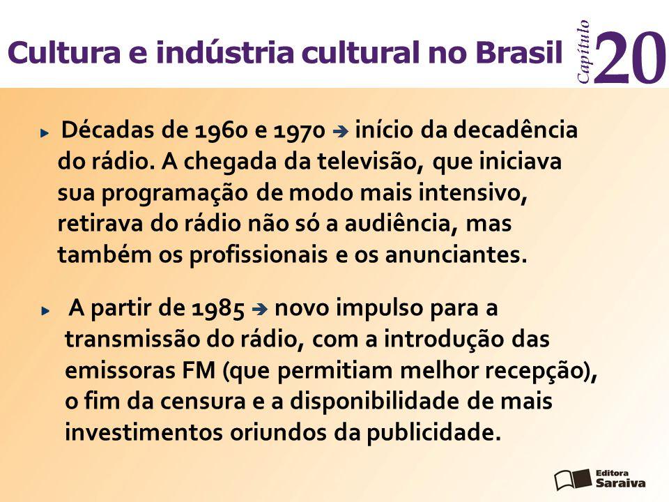 Cultura e indústria cultural no Brasil Capítulo 20 Décadas de 1960 e 1970  início da decadência do rádio. A chegada da televisão, que iniciava sua pr