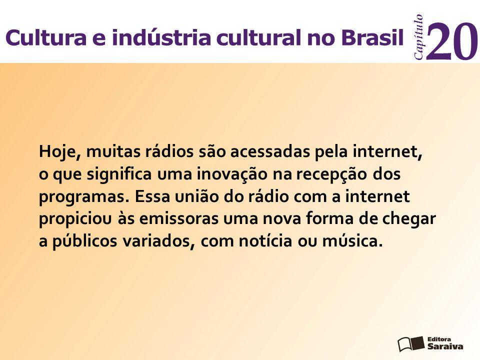 Cultura e indústria cultural no Brasil Capítulo 20 Juca Martins/Olhar Imagem No Brasil, cerca de 85% das emissoras comerciais em operação estão em mãos de políticos, que usam as transmissões de acordo com seus interesses ou os de patrocinadores.