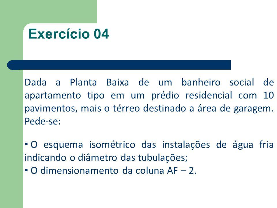 Exercício 04 Dada a Planta Baixa de um banheiro social de apartamento tipo em um prédio residencial com 10 pavimentos, mais o térreo destinado a área de garagem.