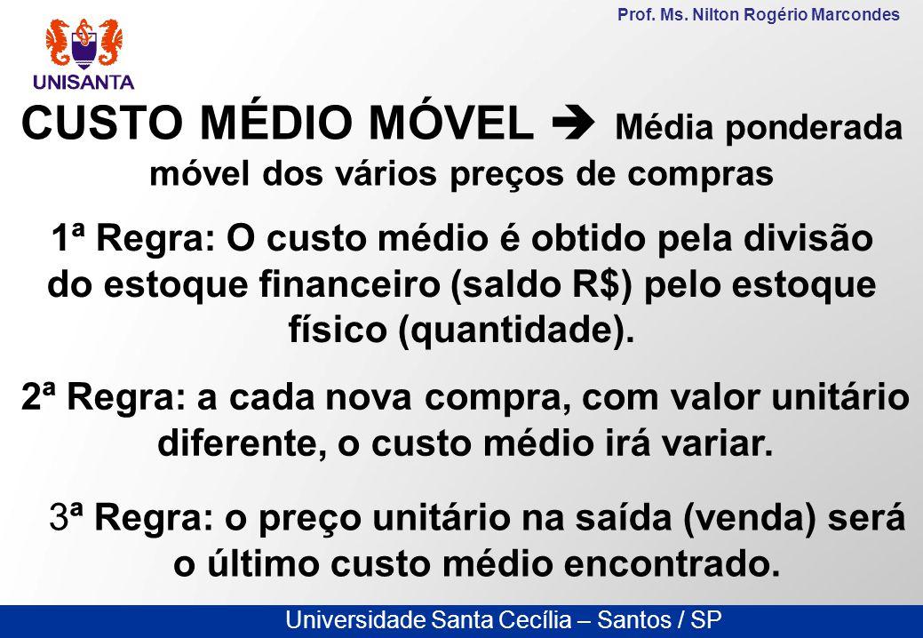 Universidade Santa Cecília – Santos / SP Prof. Ms. Nilton Rogério Marcondes CUSTO MÉDIO MÓVEL  Média ponderada móvel dos vários preços de compras 1ª