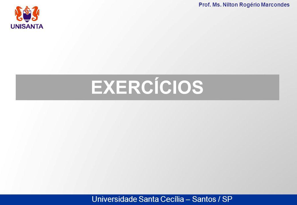Universidade Santa Cecília – Santos / SP Prof. Ms. Nilton Rogério Marcondes EXERCÍCIOS