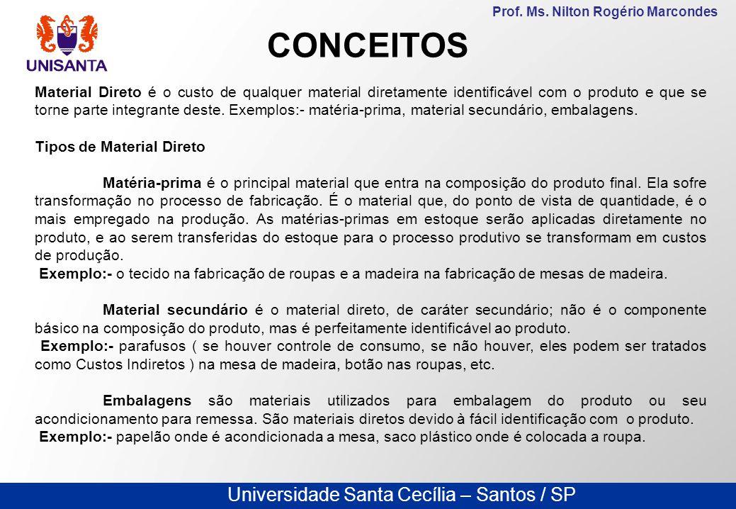 Universidade Santa Cecília – Santos / SP Prof. Ms. Nilton Rogério Marcondes CONCEITOS Material Direto é o custo de qualquer material diretamente ident