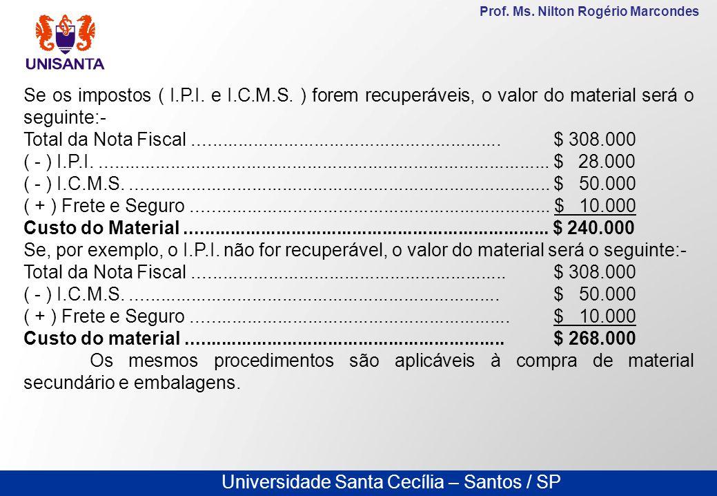 Universidade Santa Cecília – Santos / SP Prof. Ms. Nilton Rogério Marcondes Se os impostos ( I.P.I. e I.C.M.S. ) forem recuperáveis, o valor do materi