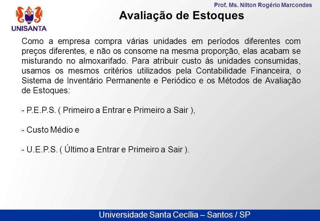 Universidade Santa Cecília – Santos / SP Prof. Ms. Nilton Rogério Marcondes Como a empresa compra várias unidades em períodos diferentes com preços di