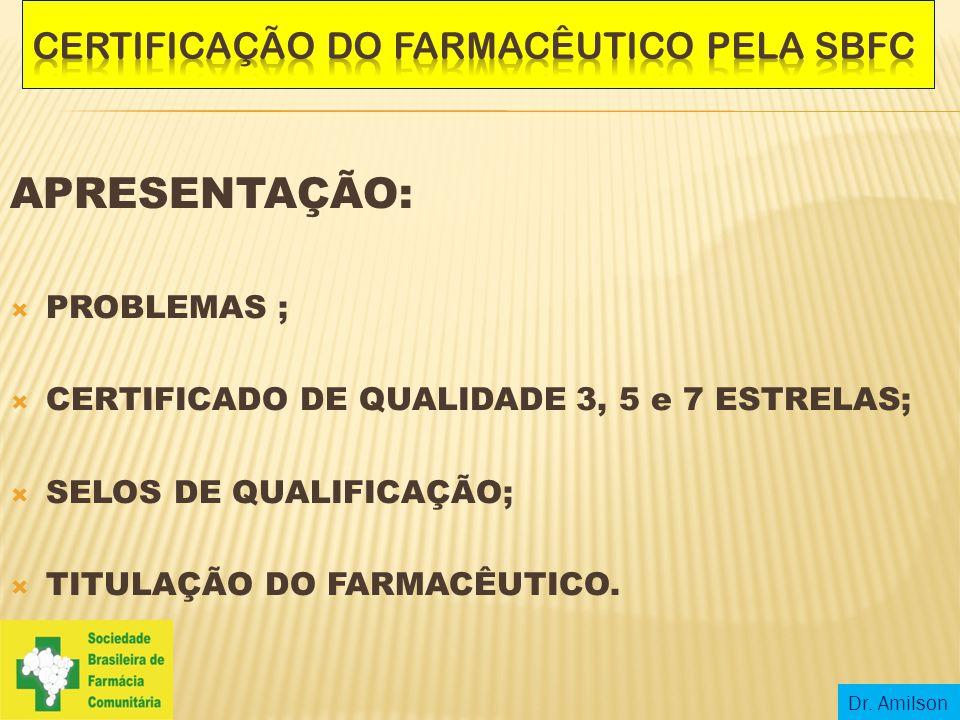 APRESENTAÇÃO:  PROBLEMAS ;  CERTIFICADO DE QUALIDADE 3, 5 e 7 ESTRELAS;  SELOS DE QUALIFICAÇÃO;  TITULAÇÃO DO FARMACÊUTICO. Dr. Amilson