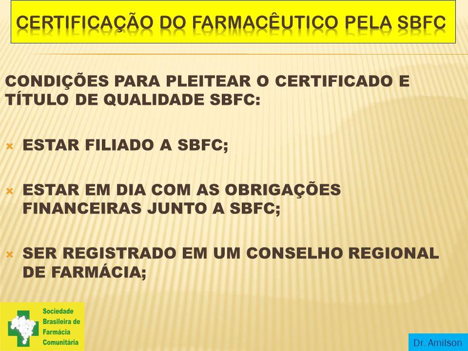 CONDIÇÕES PARA PLEITEAR O CERTIFICADO E TÍTULO DE QUALIDADE SBFC:  ESTAR ATUANDO OU TER ATUADO POR UM PERÍODO MÍNIMO DE 2 ANOS EM FARMÁCIA COMUNITÁRIA;  CUMPRIR O REGULAMENTO ESTABELECIDO; (Verificar no site - www.sbfc.org.br) Dr.