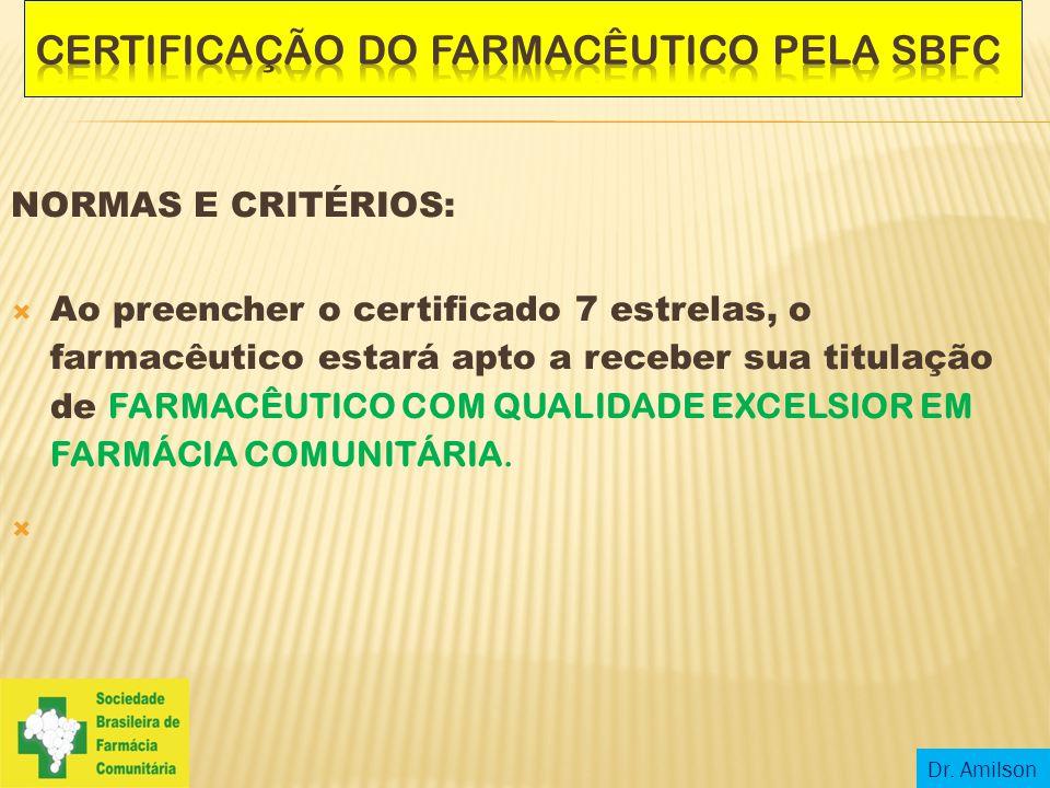 NORMAS E CRITÉRIOS:  Ao preencher o certificado 7 estrelas, o farmacêutico estará apto a receber sua titulação de FARMACÊUTICO COM QUALIDADE EXCELSIO