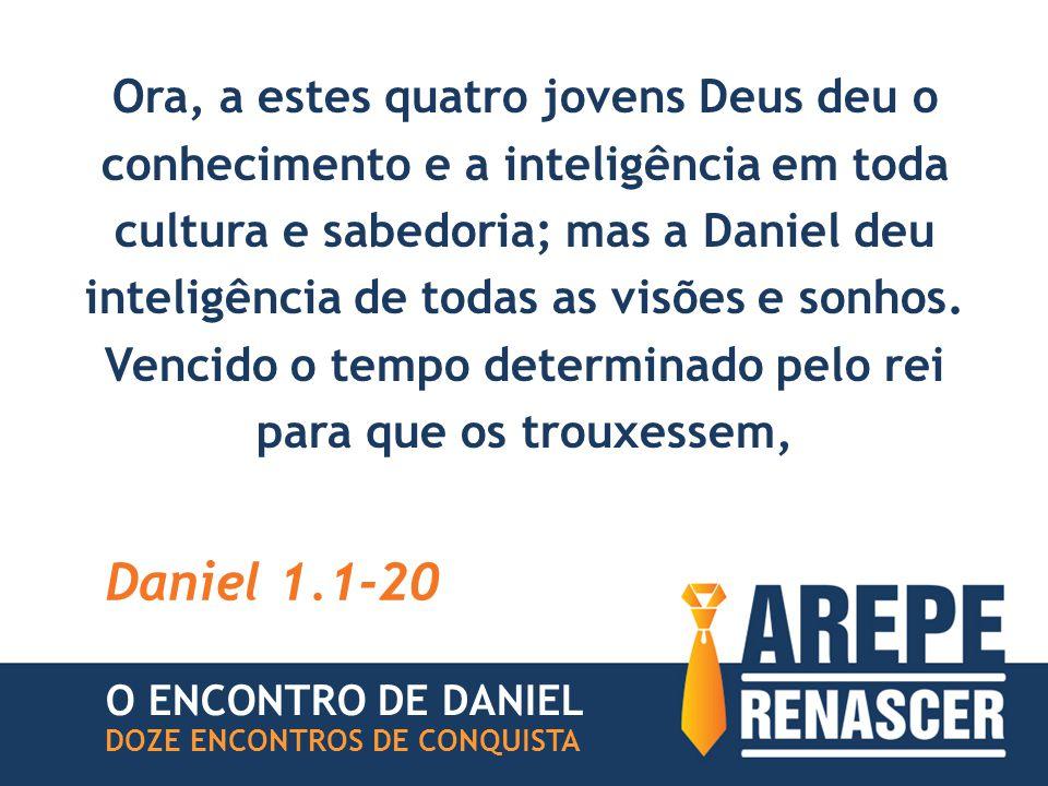 Ora, a estes quatro jovens Deus deu o conhecimento e a inteligência em toda cultura e sabedoria; mas a Daniel deu inteligência de todas as visões e so