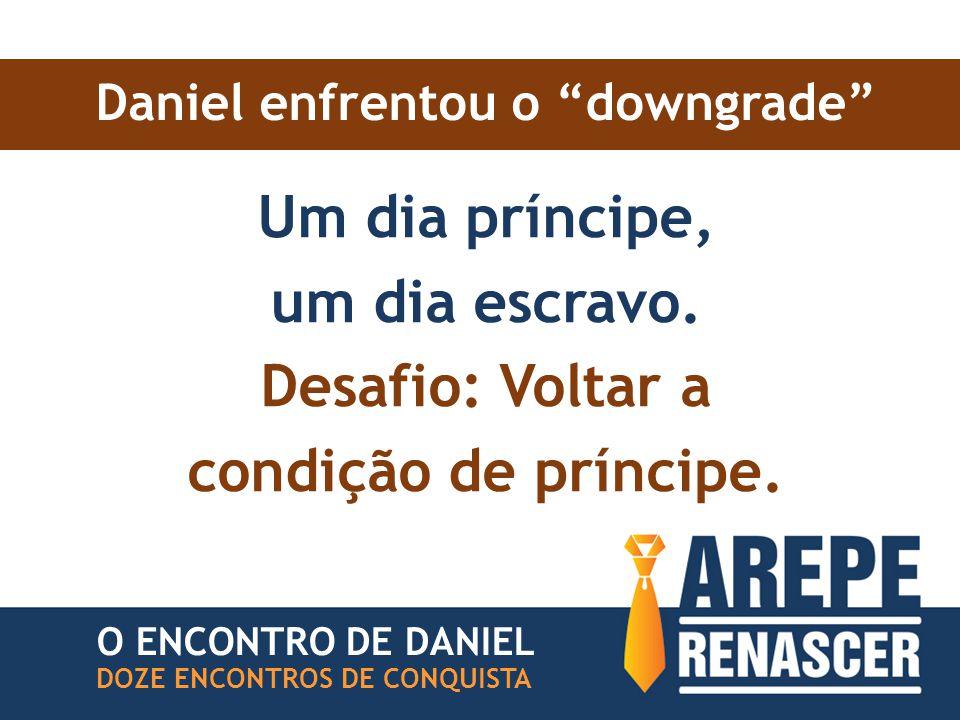 """Daniel enfrentou o """"downgrade"""" Um dia príncipe, um dia escravo. Desafio: Voltar a condição de príncipe. DOZE ENCONTROS DE CONQUISTA O ENCONTRO DE DANI"""