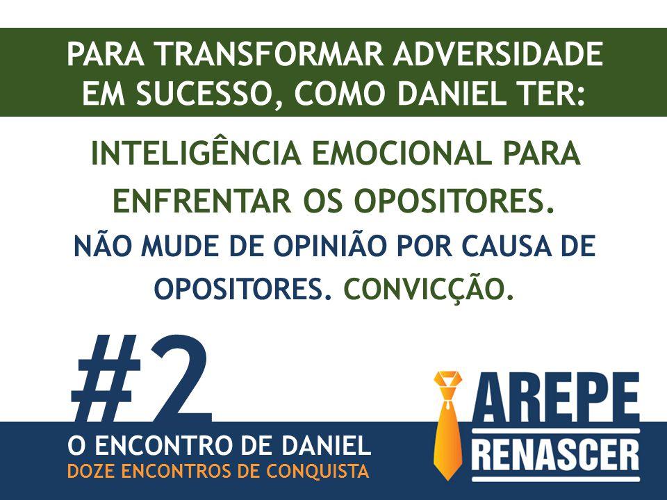 PARA TRANSFORMAR ADVERSIDADE EM SUCESSO, COMO DANIEL TER: INTELIGÊNCIA EMOCIONAL PARA ENFRENTAR OS OPOSITORES.