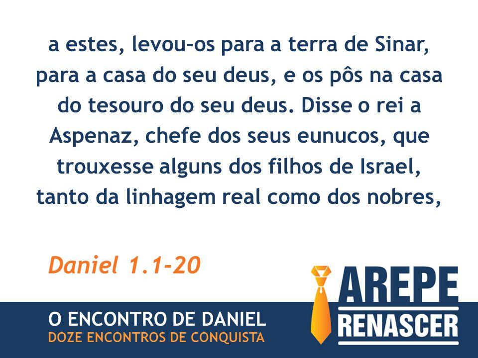 a estes, levou-os para a terra de Sinar, para a casa do seu deus, e os pôs na casa do tesouro do seu deus.