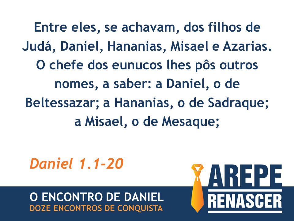 Entre eles, se achavam, dos filhos de Judá, Daniel, Hananias, Misael e Azarias. O chefe dos eunucos lhes pôs outros nomes, a saber: a Daniel, o de Bel