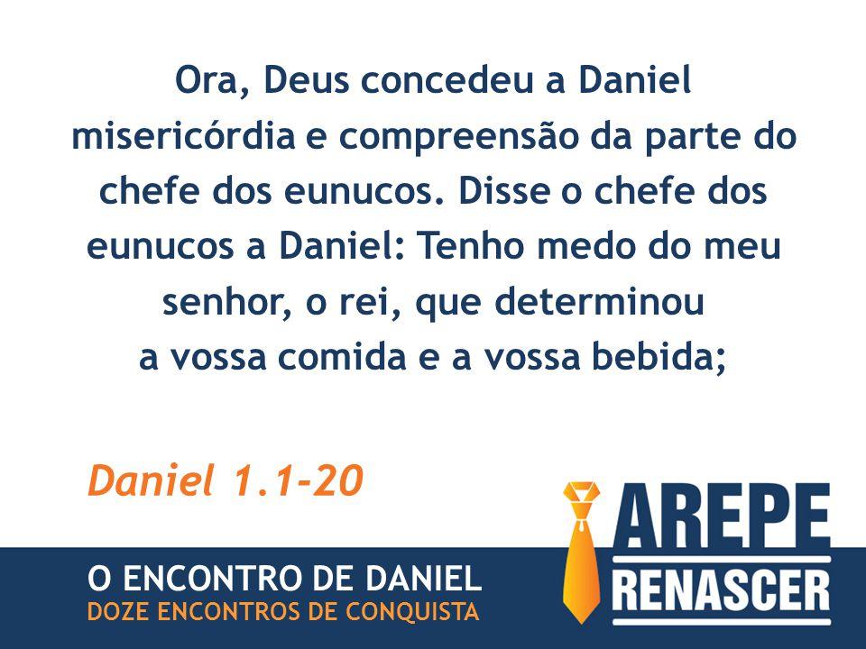 Ora, Deus concedeu a Daniel misericórdia e compreensão da parte do chefe dos eunucos. Disse o chefe dos eunucos a Daniel: Tenho medo do meu senhor, o