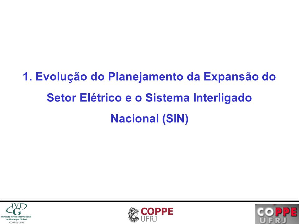 1. Evolução do Planejamento da Expansão do Setor Elétrico e o Sistema Interligado Nacional (SIN)