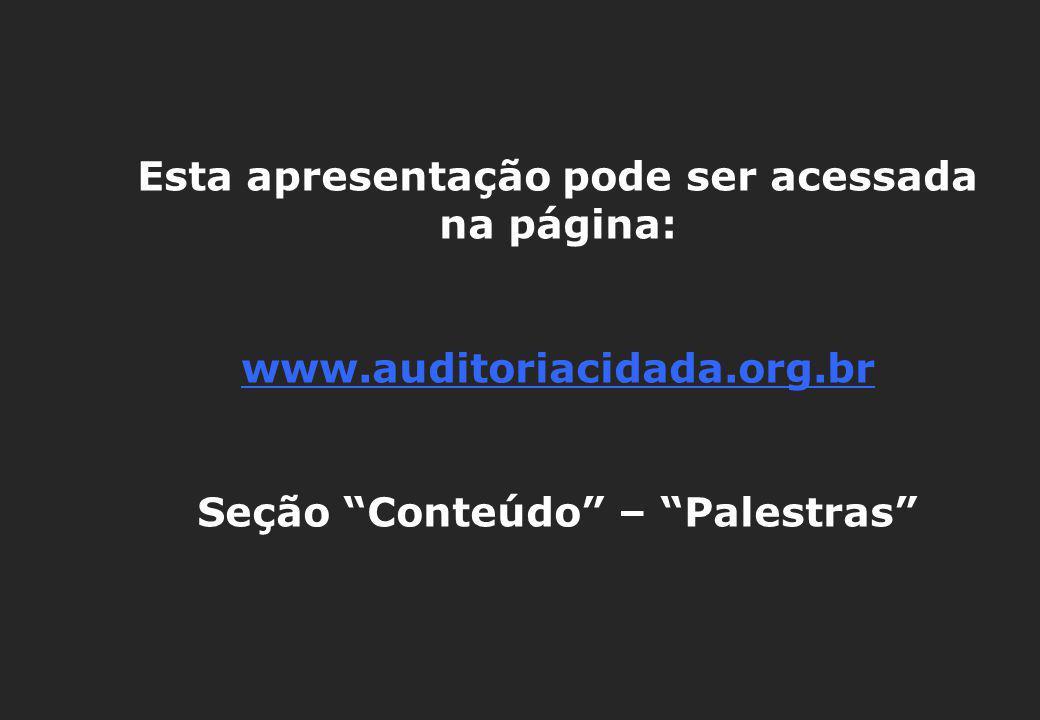 Esta apresentação pode ser acessada na página: www.auditoriacidada.org.br Seção Conteúdo – Palestras