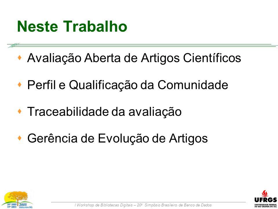 I Workshop de Bibliotecas Digitais – 20 o Simpósio Brasileiro de Banco de Dados Neste Trabalho  Avaliação Aberta de Artigos Científicos  Perfil e Qualificação da Comunidade  Traceabilidade da avaliação  Gerência de Evolução de Artigos