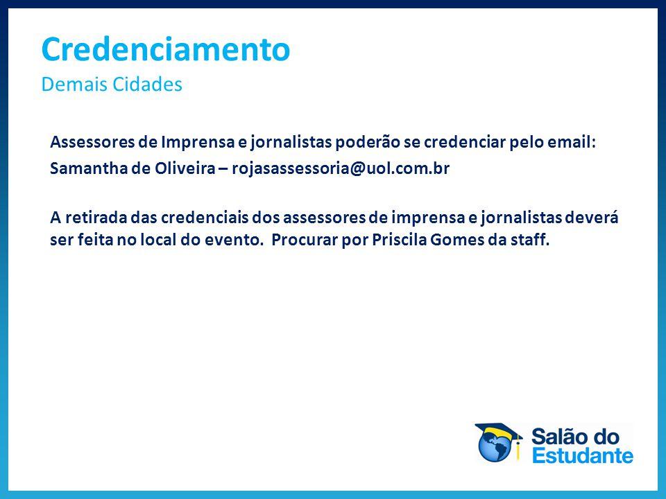 Assessores de Imprensa e jornalistas poderão se credenciar pelo email: Samantha de Oliveira – rojasassessoria@uol.com.br A retirada das credenciais dos assessores de imprensa e jornalistas deverá ser feita no local do evento.