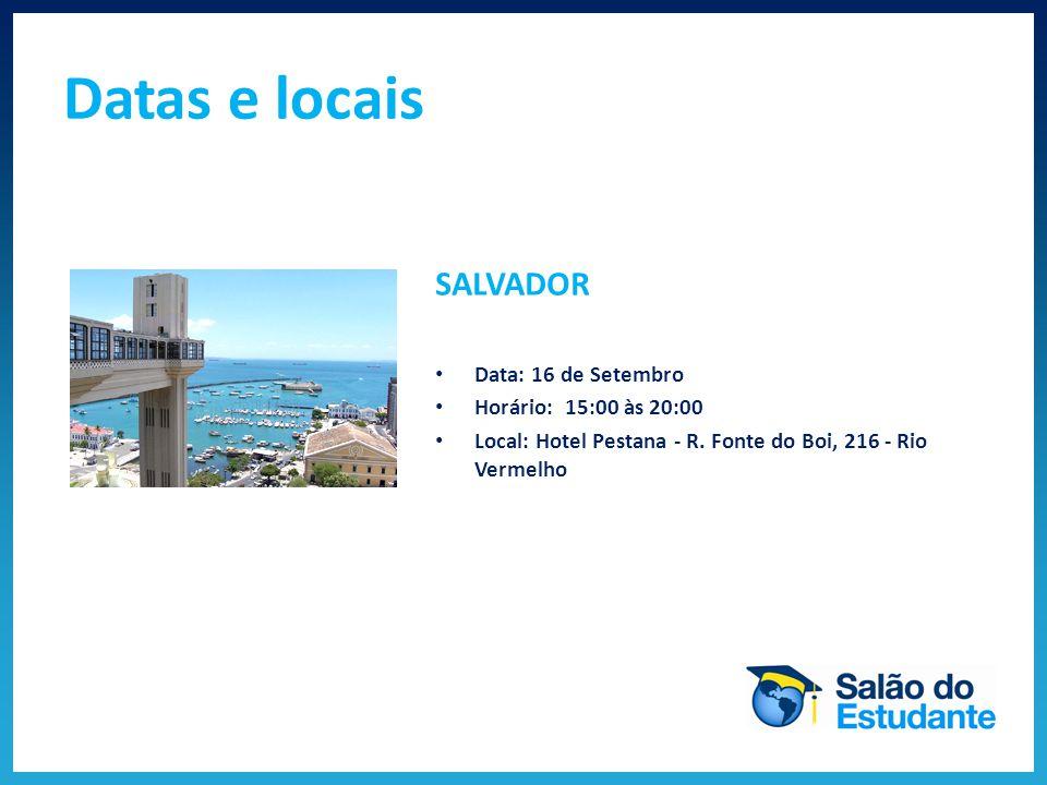 Datas e locais SALVADOR Data: 16 de Setembro Horário: 15:00 às 20:00 Local: Hotel Pestana - R.