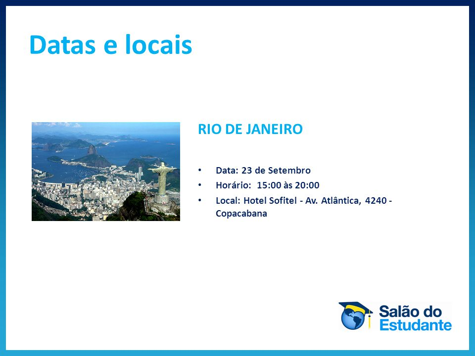 Datas e locais RIO DE JANEIRO Data: 23 de Setembro Horário: 15:00 às 20:00 Local: Hotel Sofitel - Av.